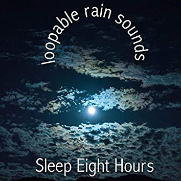 18 Loopable Rain Sounds for Best Night Sleep. Proven Sounds to Aid Sleep