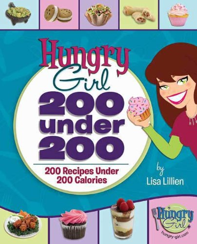 Hungry Girl: 200 Under 200: 200 Recipes Under 200 Calories
