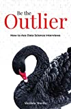 Be the Outlier: How to Ace Data Science...