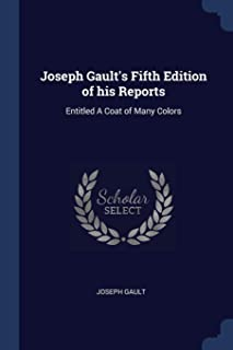 Joseph Gault's Fifth Edition of His Reports: Entitled a Coat of Many Colors