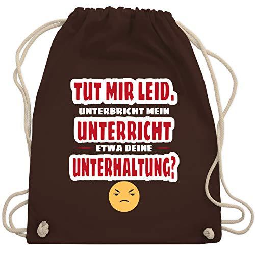 Shirtracer Lehrer - Emoticon - Tut mir Leid, unterbricht mein Unterricht etwa deine Unterhaltung - Unisize - Braun - Emoticon - WM110 - Turnbeutel und Stoffbeutel aus Baumwolle