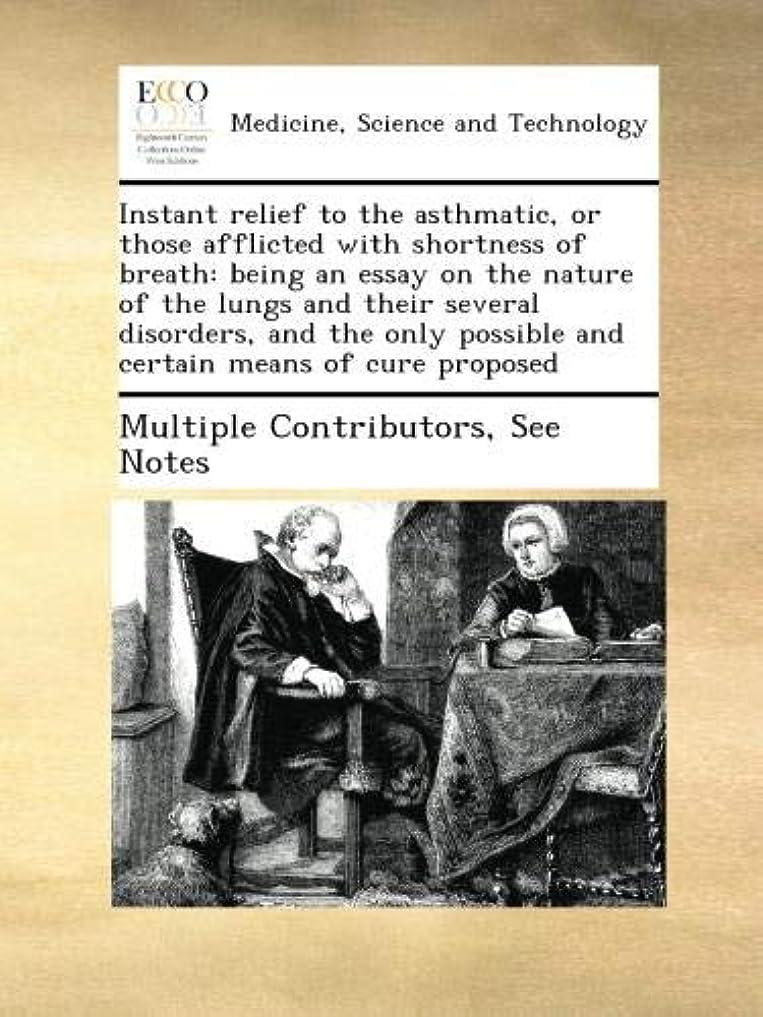 激怒ドナーかわいらしいInstant relief to the asthmatic, or those afflicted with shortness of breath: being an essay on the nature of the lungs and their several disorders, and the only possible and certain means of cure proposed