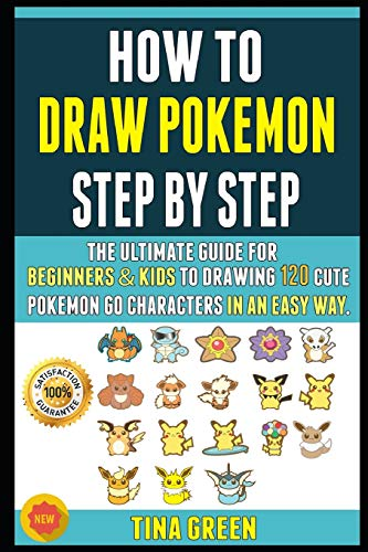 How To Draw Pokemon Step By Step: The Ultimate Guide For Beginners & Kids To Drawing 120 Cute Pokemon Go Characters In An Easy Way.