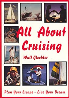 All About Cruising: Prepare Yourself - Equip Your Boat - Plan Your Escape - Live Your Dream