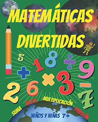 Matemáticas Divertidas para niños y niñas 7+: Entretenido Libro de Matemáticas para niños y niñas sobre los 7 años. Ejercicios para practicar en casa: suma, resta, multiplicación y división