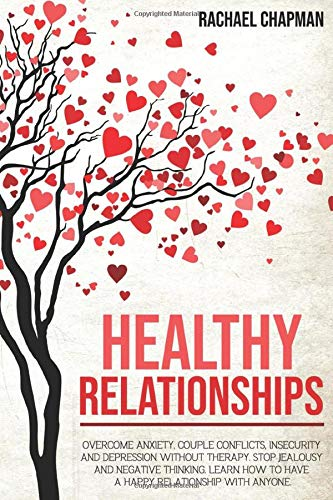 Healthy Relationships: Overcome Anxiety, Couple Conflicts, Insecurity and Depression without therapy