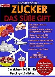 Zucker - Das Suesse Gift: Wo man ihn versteckt und was er verursacht: Krebs, Diabetes, Schlaganfaelle, Depression, er foer...