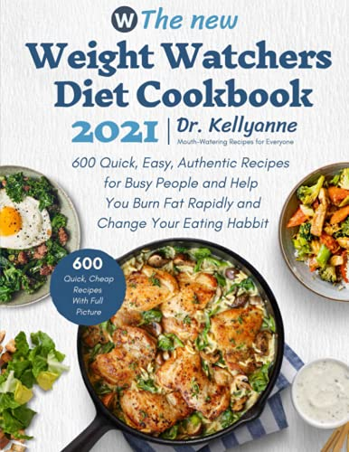 The New Weight Watchers Diet Cookbook 2021: 600 Quick, Easy, Authentic Recipes for Busy People and Help You Burn Fat Rapidly and Change Your Eating Habbit