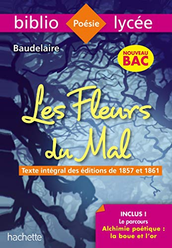 Bibliolycée - Les Fleurs du mal, Charles Baudelaire - BAC 2022: Parcours Alchimie poétique (texte intégral)