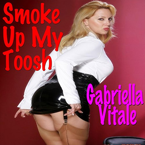 Smoke Up My Toosh                   De :                                                                                                                                 Gabriella Vitale                               Lu par :                                                                                                                                 Ashlynn Brooks                      Durée : 13 min     Pas de notations     Global 0,0