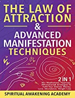 The Law Of Attraction & Advanced Manifestation Techniques (2 in 1): 50+ Meditations, Hypnosis, Affirmations & Strategies To Fulfil Your Desires - Money, Love, Abundance, Weight Loss