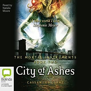 City of Ashes     Mortal Instruments, Book 2              By:                                                                                                                                 Cassandra Clare                               Narrated by:                                                                                                                                 Natalie Moore                      Length: 12 hrs and 19 mins     660 ratings     Overall 4.5
