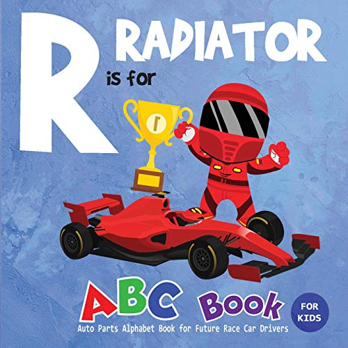 R is for Radiator ABC Book for Kids: Auto Parts Alphabet Book for Future Race Car Drivers