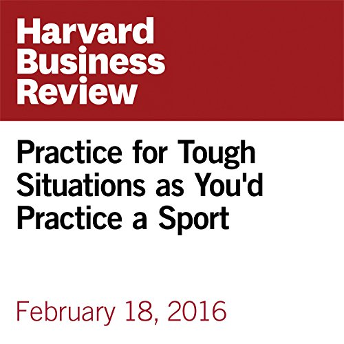 Practice for Tough Situations as You'd Practice a Sport copertina