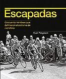 Escapadas: Cincuenta nombres que definieron el ciclismo de carretera