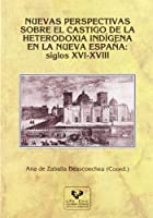 Nuevas perspectivas sobre el castigo de la heterodoxia indigena en la nueva espana / New perspectives about the punishment of Indian heterodoxy in New Spain: Siglos Xvi-xviii