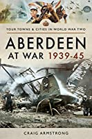 Aberdeen at War 1939–45 (Your Towns & Cities in World War Two)