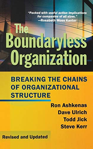 The Boundaryless Organization: Breaking the Chains of Organization Structure, Revised and Updated