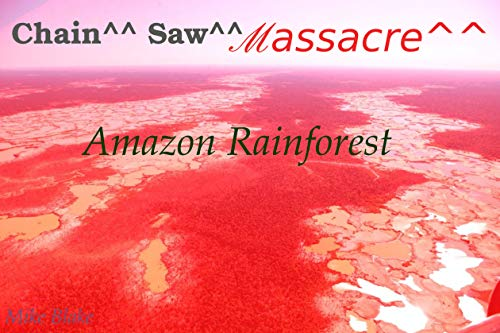 CHAIN^^ SAW^^ MASSACRE^^: Amazon Rainforest (Eco Book 2) (English Edition)