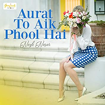 Aurat To Aik Phool Hai - Single