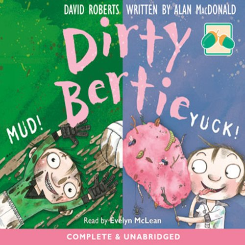 Dirty Bertie     Mud! & Yuk!              By:                                                                                                                                 David Roberts,                                                                                        Alan McDonald                               Narrated by:                                                                                                                                 Evelyn McLean                      Length: 1 hr and 41 mins     Not rated yet     Overall 0.0