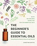 The Beginner's Guide to Essential Oils: Everything You Need to Know to Get