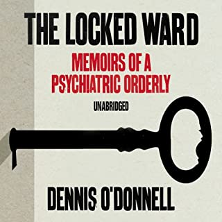 The Locked Ward     Memoirs of a Psychiatric Orderly              By:                                                                                                                                 Dennis O'Donnell                               Narrated by:                                                                                                                                 Dennis O'Donnell                      Length: 9 hrs and 12 mins     145 ratings     Overall 4.5