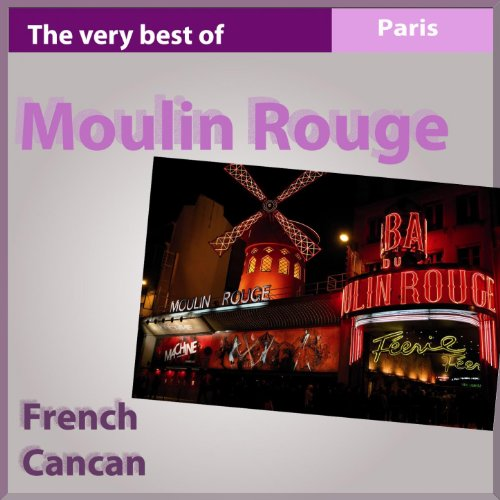 Moulin Rouge, the Very Best of French Cancan