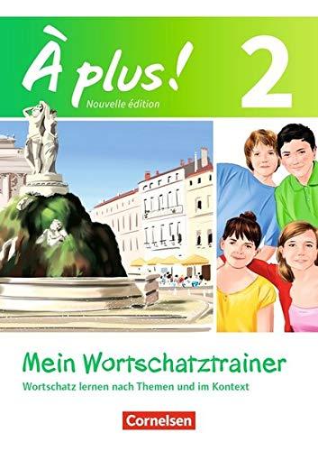 À plus! - Nouvelle édition: Band 2 - Mein Wortschatztrainer: Wortschatz lernen nach Themen und im Kontext. Arbeitsheft