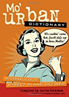 Mo' Urban Dictionary: Ridonkulous Street Slang Defined