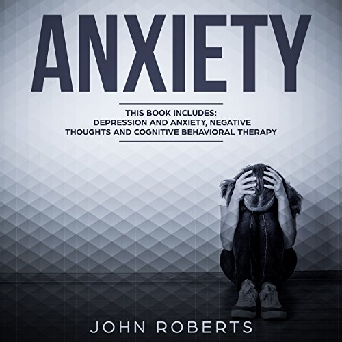 Anxiety: 3 Manuscripts - Depression and Anxiety, Negative Thoughts and Cognitive Behavioral Therapy cover art