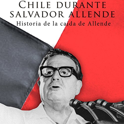 Chile durante Salvador Allende [Chile During Salvador Allende] audiobook cover art