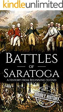 Battles of Saratoga: A History from Beginning to End (American Revolutionary War)