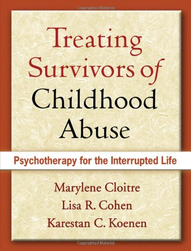 Treating Survivors of Childhood Abuse, First Edition: Psychotherapy for the Interrupted Life