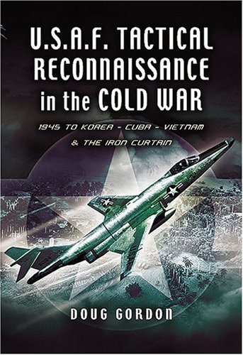 Tactical Reconnaissance in the Cold War: 1945 to Korea, Cuba, Vietnam and The Iron Curtain (Pen and Sword Large Format Aviation Books)