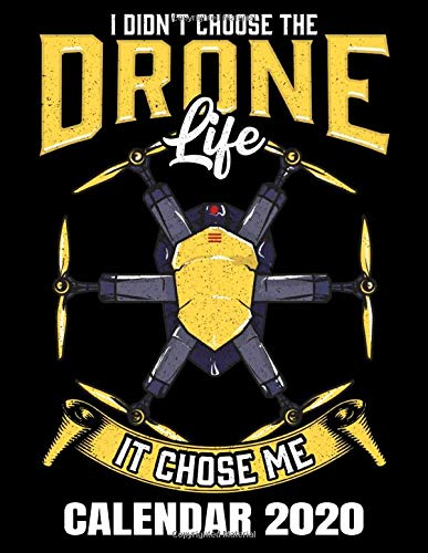 I Didn't Choose The Drone Life It Chose Me Calendar 2020: Drone Calendar - Appointment Planner And Organizer Journal Notebook - Weekly - Monthly - Yearly