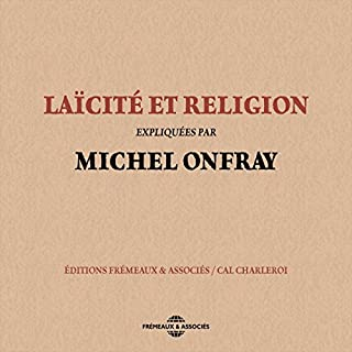 Laïcité et religion                   De :                                                                                                                                 Michel Onfray                               Lu par :                                                                                                                                 Michel Onfray                      Durée : 2 h et 39 min     25 notations     Global 4,8