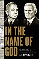 In the Name of God: The Colliding Lives, Legends, and Legacies of J. Frank Norris and George W. Truett