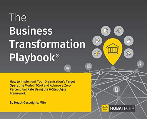 Compare Textbook Prices for The Business Transformation Playbook: How To Implement your Organisation's Target Operating Model TOM and Achieve a Zero Percent Fail Rate Using the 6- Step Agile Framework  ISBN 9780995777934 by Gascoigne, MBA Heath