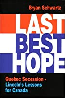 Last Best Hope: Quebec Secession - Lincoln's Lessons for Canada