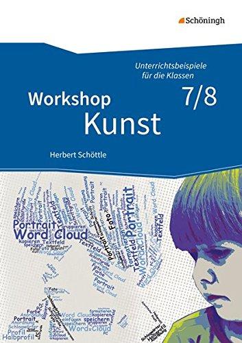 Workshop Kunst: Band 2: Unterrichtsbeispiele für die Klassenstufen 7/8: mit CD-ROM: Unterrichtsbeispiele für die Klassen 5 - 10 - Neubearbeitung / ... für die Klassen 5 - 10 - Neubearbeitung)
