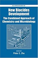 New Biocides Development: The Combined Approach of Chemistry and Microbiology (Acs Symposium Series)