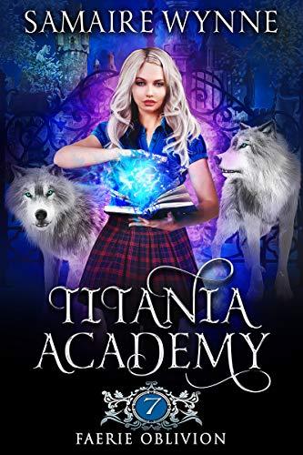 Faerie Oblivion (Titania Academy Book 7) (English Edition)