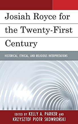 Josiah Royce for the Twenty-first Century: Historical, Ethical, and Religious Interpretations (English Edition)