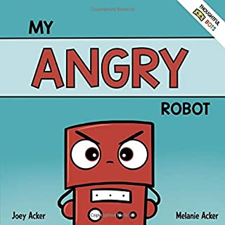 My Angry Robot: A Children`s Social Emotional Book About Managing Emotions of Anger and Aggression (Thoughtful Bots)