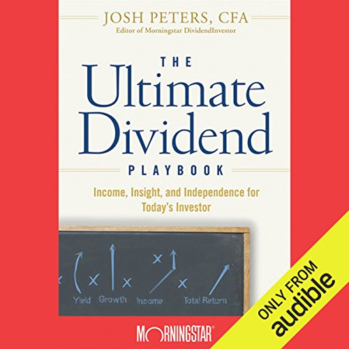 The Ultimate Dividend Playbook     Income, Insight and Independence for Today's Investor              By:                                                                                                                                 Josh Peters                               Narrated by:                                                                                                                                 Dean Sluyter                      Length: 13 hrs and 49 mins     47 ratings     Overall 4.2