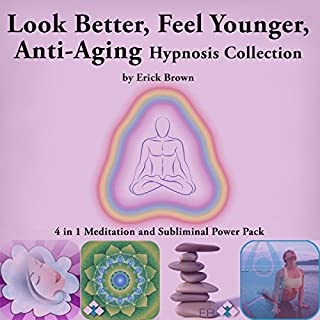 Look Better, Feel Younger, Anti-Aging Hypnosis Collection audiobook cover art