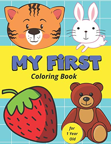My First Coloring Book for 1 Year Old: Simple Colouring Book for Little Baby with Toys, Animals, Fruits and More Pictures