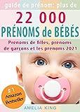 Guide de Prénoms: Plus de 22 000 Prénoms de Bébés (Prénoms de filles, prénoms de garçons et les prénoms 2021)
