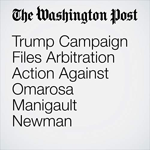 Trump Campaign Files Arbitration Action Against Omarosa Manigault Newman copertina